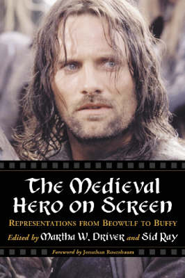 The Medieval Hero on Screen by Martha W. Driver