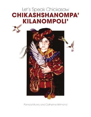 Let's Speak Chickasaw: Chikashshanompa 'kilanompoli' by Pamela Munro