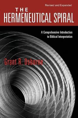 The Hermeneutical Spiral by Grant R. Osborne
