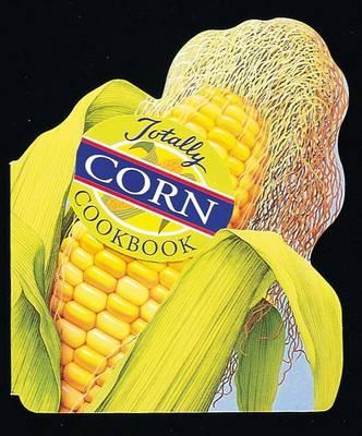Totally Cookbooks Corn by Helene Siegel