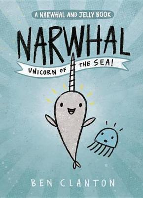 Narwhal: Unicorn of the Sea (a Narwhal and Jelly Book #1) book