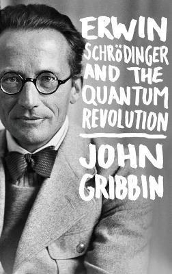 Erwin Schrodinger and the Quantum Revolution by John Gribbin