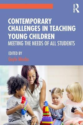 Contemporary Challenges in Teaching Young Children: Meeting the Needs of All Students by Gayle Mindes