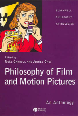 Philosophy of Film and Motion Pictures by Noel Carroll