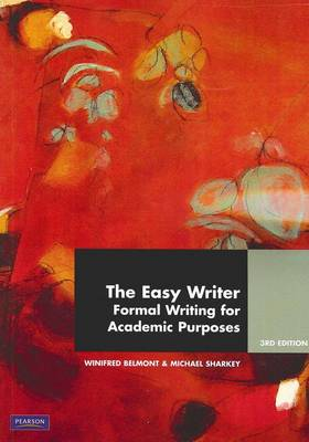 The Easy Writer: Formal Writing for Academic Purposes (Custom Edition) by Winifred Belmont