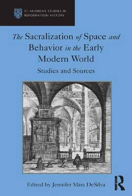 The Sacralization of Space and Behavior in the Early Modern World by Jennifer Mara DeSilva