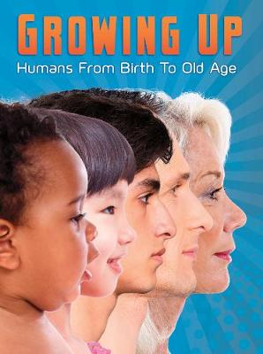 Growing Up: Humans from Birth to Old Age by Jen Green