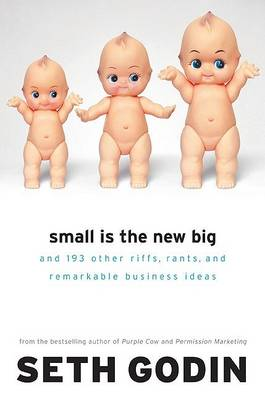 Small Is The New Big by Seth Godin