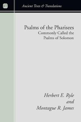Psalms of the Pharisees: Commonly Called the Psalms of Solomon by Herbert E Ryle