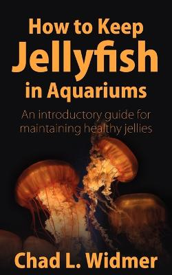 How to Keep Jellyfish in Aquariums by Chad L Widmer