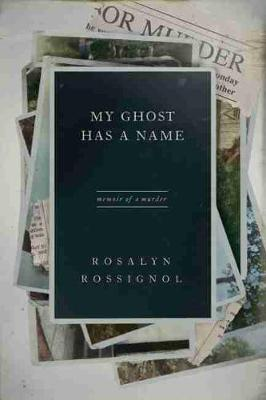 My Ghost Has a Name by Rosalyn Rossignol