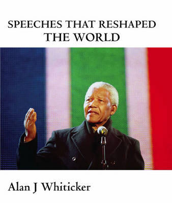 Speeches That Reshaped the World by Alan J. Whiticker