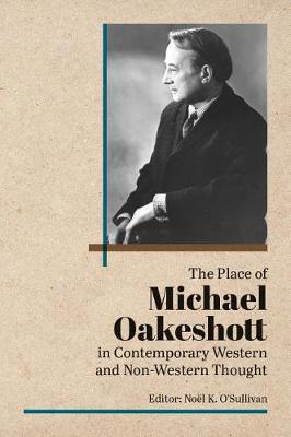 Place of Michael Oakeshott in Contemporary Western and Non-Western Thought by Noel O'Sullivan