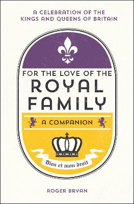 For the Love of the Royal Family by Roger Bryan