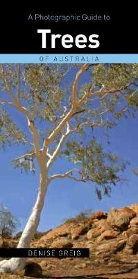 Photographic Guide to Common Australian Trees by Denise Grieg