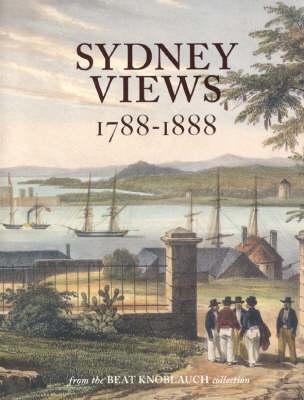 Sydney Views 1788-1888 by Susan Hunt