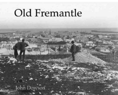 Old Fremantle: Photographs, 1850-1950 by John Dowson