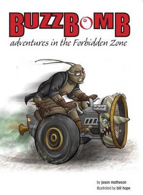 Buzzbomb: Adventures in the Forbidden Zone by Jason Matheson