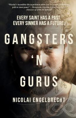 Gangsters 'N Gurus: Every Saint Has A Past. Every Sinner Has A Future. by Nicolai Engelbrecht