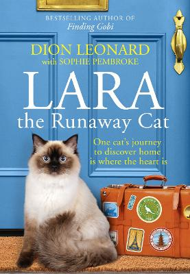 Lara The Runaway Cat: One cat's journey to discover home is where the heart is by Dion Leonard