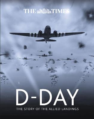 The Times D-Day: The story of the allied landings by Richard Happer