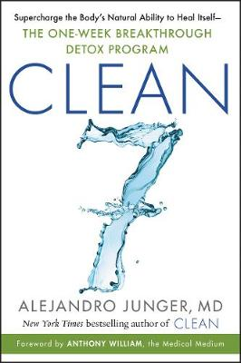 CLEAN 7: Supercharge the Body's Natural Ability to Heal Itself-The One-Week Breakthrough Detox Program by Alejandro Junger