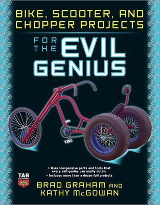 Bike, Scooter, and Chopper Projects for the Evil Genius book
