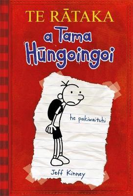 TE RATAKA a Tama Hungoingoi: Diary of A Wimpy Kid te reo Maori edition book