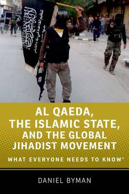 Al Qaeda, the Islamic State, and the Global Jihadist Movement by Daniel Byman
