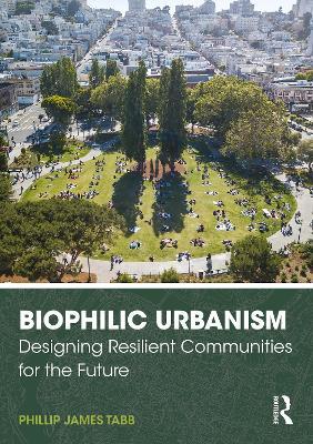 Biophilic Urbanism: Designing Resilient Communities for the Future book