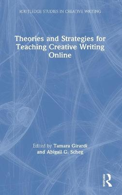 Theories and Strategies for Teaching Creative Writing Online book