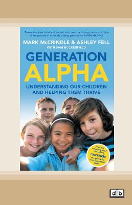 Generation Alpha by Mark McCrindle And Ashley Fell