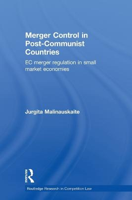 Merger Control in Post-Communist Countries by Jurgita Malinauskaite