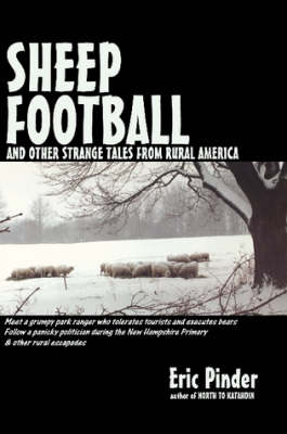 Sheep Football and Other Strange Tales from Rural America by Eric Pinder