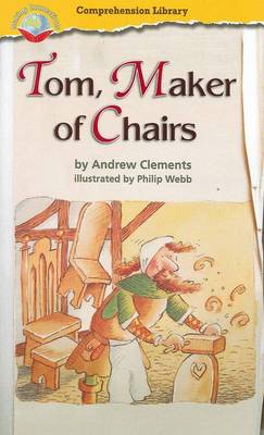 Making Connections Comprehension Library Grade 3: Tom, Maker of Chairs (Reading Level 26/F&P Level Q) by Andrew Clements