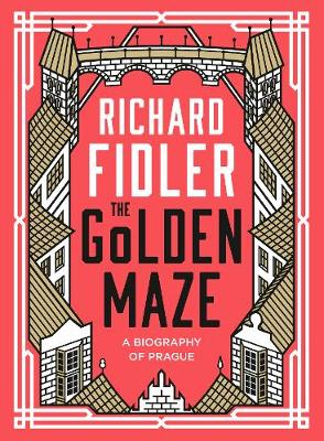 The Golden Maze: A biography of Prague book