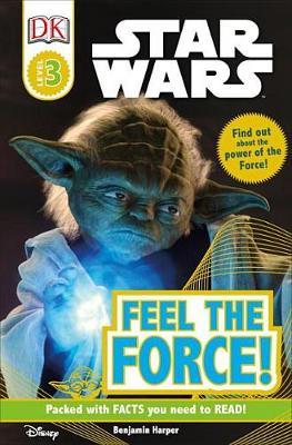 DK Readers L3: Star Wars: Feel the Force! by Benjamin Harper