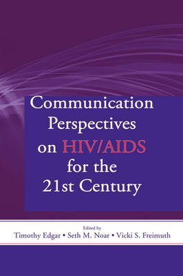 Communication Perspectives on HIV/AIDS for the 21st Century by Timothy Edgar