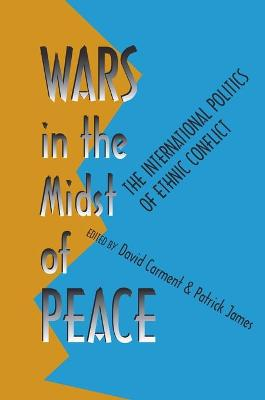 Wars in the Midst of Peace by David Carment
