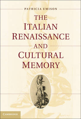 The Italian Renaissance and Cultural Memory by Patricia Emison