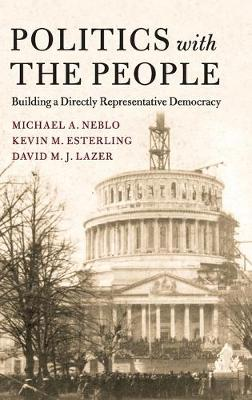 Politics with the People: Building a Directly Representative Democracy by David Lazer