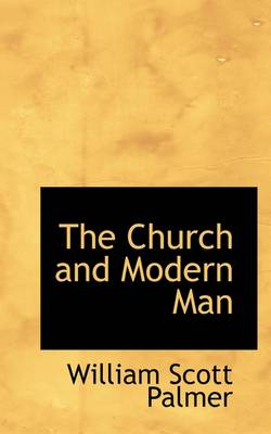 The Church and Modern Man by William Scott Palmer