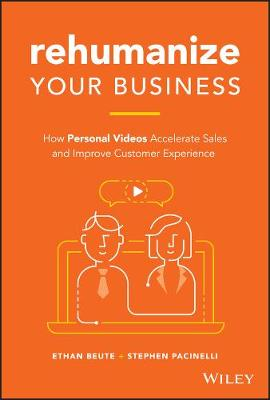 Rehumanize Your Business: How Personal Videos Accelerate Sales and Improve Customer Experience by Ethan Beute