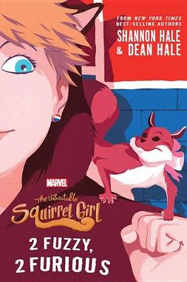 The Unbeatable Squirrel Girl: 2 Fuzzy, 2 Furious by Shannon Hale