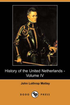 History of the United Netherlands - Volume IV (Dodo Press) book