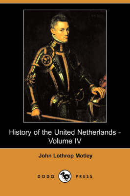 History of the United Netherlands - Volume IV (Dodo Press) book