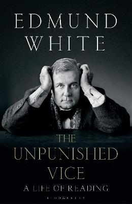 The Unpunished Vice by Edmund White