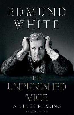 The Unpunished Vice by Edmund White