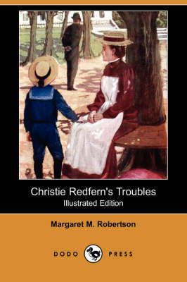 Christie Redfern's Troubles (Illustrated Edition) (Dodo Press) by Margaret M Robertson