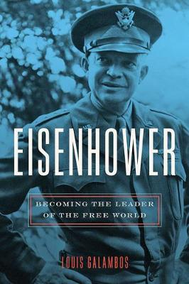 Eisenhower: Becoming the Leader of the Free World by Louis Galambos